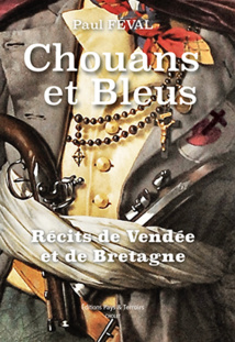 Paul Féval aux éditions Pays et Terroirs « Chouans et Bleus :  Récits de Vendée et de Bretagne »
