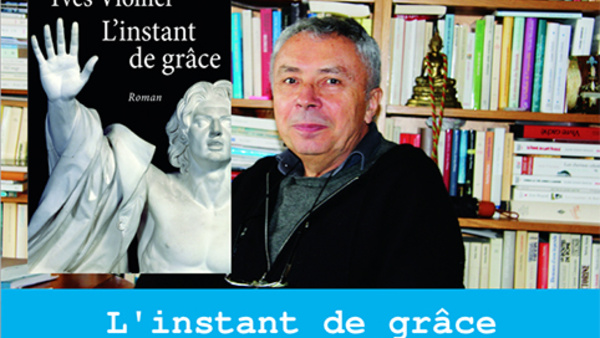« L'instant de grâce » le nouveau roman d'Yves Viollier est sorti